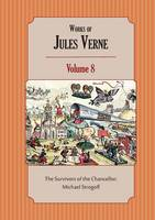 Works of Jules Verne Volume 8: The Survivors of the Chancellor; Michael Strogoff (Paperback)