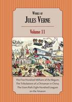 Works of Jules Verne Volume 11: The Five Hundred Millions of the Begum; The Tribulations of a Chinaman in China; The Giant Raft (Paperback)
