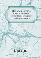 Historic Ninepins a Book of Curiosities, Where Old and Young May Read Strange Matters (Paperback)