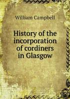 History of the Incorporation of Cordiners in Glasgow (Paperback)