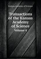 Transactions of the Kansas Academy of Science Volume 4 (Paperback)