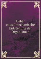 Ueber Causalmechanische Entstehung Der Organismen (Paperback)