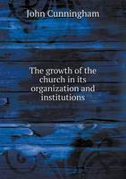 The Growth of the Church in Its Organization and Institutions (Paperback)