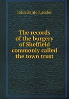 The Records of the Burgery of Sheffield Commonly Called the Town Trust (Paperback)