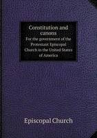 Constitution and Canons for the Government of the Protestant Episcopal Church in the United States of America (Paperback)