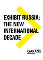 Exhibit Russia - The New International Decade 1986-1996 - Garage Archive Publications (Paperback)