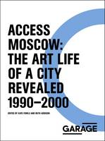 Access Moscow: The Art Life of a City Revealed - Garage Archive Publications (Paperback)