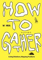 How to Gather: Acting Relations, Mapping Positions (Paperback)