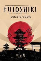 Futoshiki Puzzle Book 5 x 5: Japanese Puzzles, Over 200 Challenging Puzzles, 5 x 5 Logic Puzzles, Futoshiki Puzzles (Paperback)