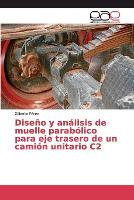 Diseno y analisis de muelle parabolico para eje trasero de un camion unitario C2 (Paperback)