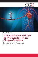Tabaquismo en la Etapa de Prehabilitacion en Cirugia Cardiaca (Paperback)
