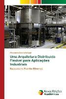 Uma Arquitetura Distribuida Flexivel para Aplicacoes Industriais (Paperback)