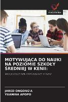 MotywujĄca Do Nauki Na Poziomie Szkoly Średniej W Kenii (Paperback)