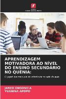Aprendizagem Motivadora Ao Nivel Do Ensino Secundario No Quenia (Paperback)