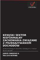 Kenijski Sektor Nieformalny Zachowania ZwiĄzane Z Przekazywaniem Dochodow (Paperback)