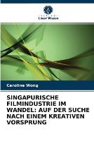 Singapurische Filmindustrie Im Wandel: Auf Der Suche Nach Einem Kreativen Vorsprung (Paperback)