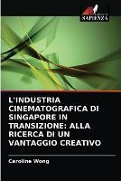 L'Industria Cinematografica Di Singapore in Transizione: Alla Ricerca Di Un Vantaggio Creativo (Paperback)