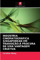 Industria Cinematografica Singaporean Em Transicao: A Procura de Uma Vantagem Criativa (Paperback)