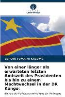 Von einer langer als erwarteten letzten Amtszeit des Prasidenten bis hin zu einem Machtwechsel in der DR Kongo (Paperback)