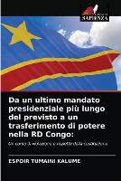 Da un ultimo mandato presidenziale piu lungo del previsto a un trasferimento di potere nella RD Congo (Paperback)