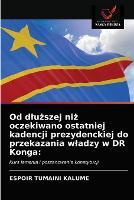 Od dluższej niż oczekiwano ostatniej kadencji prezydenckiej do przekazania wladzy w DR Konga (Paperback)