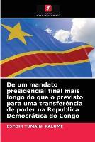 De um mandato presidencial final mais longo do que o previsto para uma transferencia de poder na Republica Democratica do Congo (Paperback)