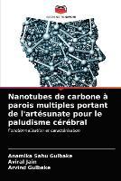 Nanotubes de carbone a parois multiples portant de l'artesunate pour le paludisme cerebral (Paperback)