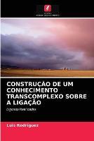 Construcao de Um Conhecimento Transcomplexo Sobre a Ligacao (Paperback)