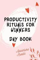 Productivity Rituals for Winners Day Book (Paperback)