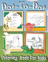 Dot to Dot Coloring Book for kids: Fun Activity Books for Kids, Toddler, Boys & Girls Connect the Dots Puzzle Book ages 4-8; 8-12 (Paperback)