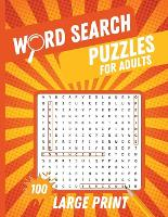 Word Search Puzzles For Adults: Large Print Puzzle Book With Word Find Puzzles for Adults, Seniors And All Word Search Puzzle Fans (Paperback)