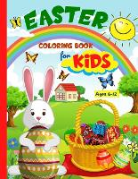 Easter Coloring Book For Kids: Fun And Creative Easter Coloring Pages For Kids Ages 8-12 With A Spring Vibe - Eggs, Bunnies, Butterflies, Easter Basket, Flowers And More Basket Stuffers For Kids (Paperback)