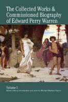 The Collected Works and Commissioned Biography of Edward Perry Warren.: The Collected Works and Commissioned Biography of Edward Perry Warren. 1: Volume 1 (Hardback)