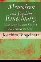 Memoiren von Joachim Ringelnatz: Mein Leben bis zum Kriege + Als Mariner im Krieg (Paperback)