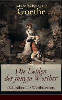 Die Leiden Des Jungen Werther (Klassiker Der Weltliteratur) - Vollst ndige Ausgabe