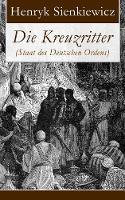 Die Kreuzritter (Staat des Deutschen Ordens): Historischer Roman (Schlacht bei Tannenberg) (Paperback)