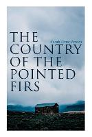 The Country of the Pointed Firs: Tale of a Small-Town Life (Paperback)