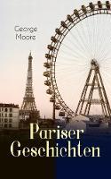 Pariser Geschichten (Vollst ndige Deutsche Ausgabe) (Paperback)