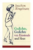 Gedichte, Gedichte von Einstmals und Heut: Gedichte dreier Jahre + Kasperle-Verse: Drei Gedichtbande voller Melancholie und Nonsens (Paperback)