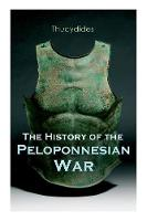 The History of the Peloponnesian War: Historical Account of the War between Sparta and Athens (Paperback)