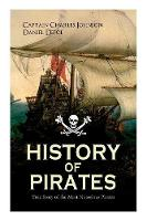HISTORY OF PIRATES - True Story of the Most Notorious Pirates: Charles Vane, Mary Read, Captain Avery, Captain Blackbeard, Captain Phillips, John Rackam, Anne Bonny, Edward Low, Major Bonnet... (Paperback)