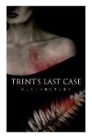 Trent's Last Case: A Detective Novel (Also known as The Woman in Black) (Paperback)