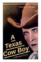 A Texas Cow Boy (A Western Classic): Real Life Story of a Real Cowboy (Paperback)