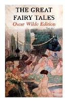 The Great Fairy Tales - Oscar Wilde Edition (Illustrated): The Happy Prince, The Nightingale and the Rose, The Devoted Friend, The Selfish Giant, The Remarkable Rocket... (Paperback)