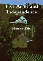 Five Acres and Independence: The Practical Guide to Selecting and Managing a Small Farm (Paperback)