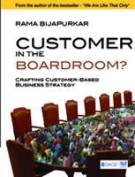 Customer in the Boardroom?: Crafting Customer-Based Business Strategy (Hardback)