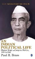 An Indian Political Life: Charan Singh and Congress Politics, 1937 to 1961 - The Politics of Northern India (Hardback)