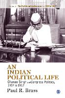 An Indian Political Life: Charan Singh and Congress Politics, 1957 to 1967 - The Politics of Northern India (Hardback)