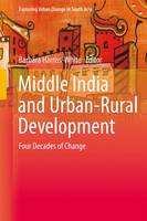 Middle India and Urban-Rural Development: Four Decades of Change - Exploring Urban Change in South Asia (Hardback)