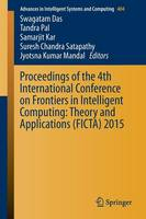 Proceedings of the 4th International Conference on Frontiers in Intelligent Computing: Theory and Applications (FICTA) 2015 - Advances in Intelligent Systems and Computing 404 (Paperback)